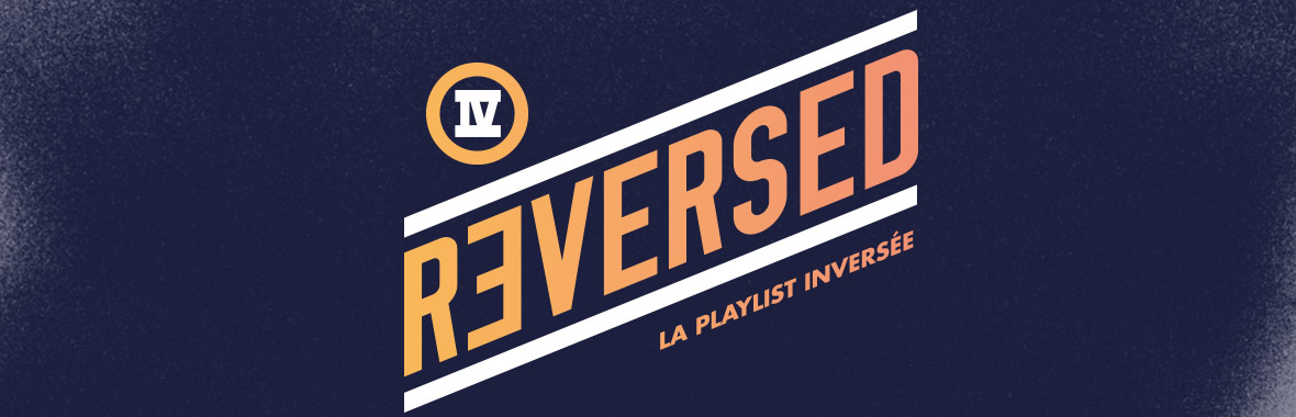 REVERSED #4 – La playlist inversée